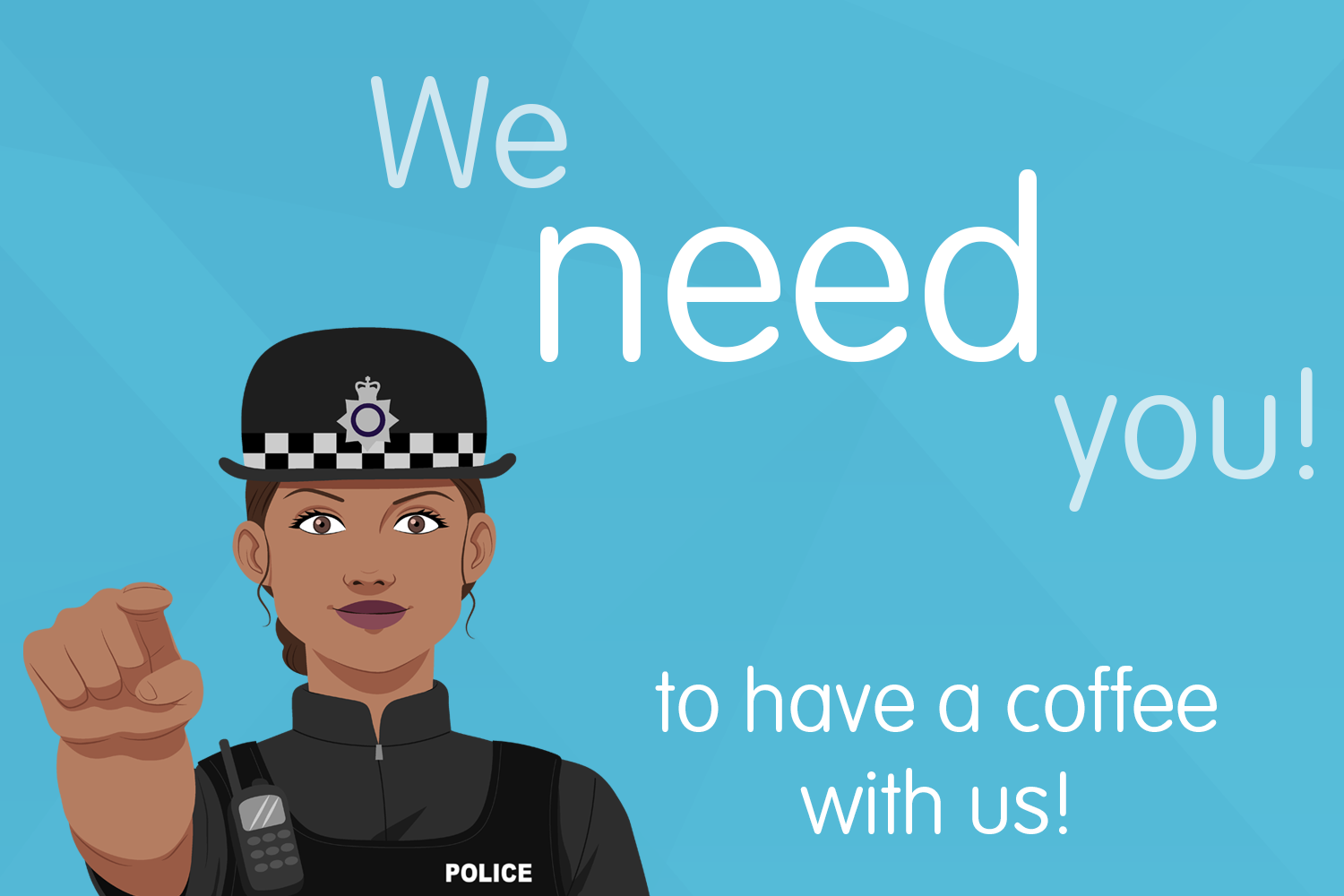 We need you! To have a coffee with us!